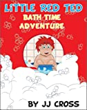 Little Red Ted Bath Time Adventure: Book #12 in Little Red Ted Adventure Series (A Beautifully Illustrated Children's Picture Book; a Perfect Bedtime Story for Children Ages 4-8)