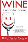 img - for Wine Snobs Are Boring: 7 easy steps to discover your unique palate, choose the best bottle and feel smart while enjoying wine like a true hedonist (Volume 1) book / textbook / text book