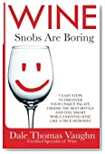 Wine Snobs Are Boring: 7 easy steps to discover your unique palate, choose the best bottle and feel smart while enjoying wine like a true hedonist (Volume 1)