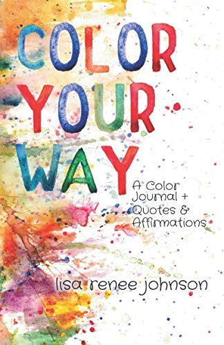 Color Your Way: A Color Journal + Quotes and - Color Journal