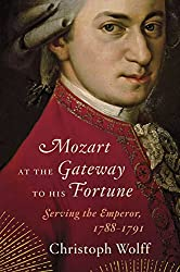 Mozart at the Gateway to His Fortune: Serving the Emperor, 1788-1791: Serving the Emperor, 1788-1791