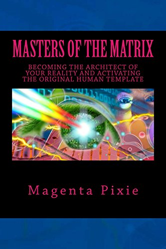 Masters of the Matrix: Becoming the Architect of Your Reality and  Activating the Original Human