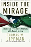 Front cover for the book Inside the Mirage: America's Fragile Partnership with Saudi Arabia by Thomas W. Lippman