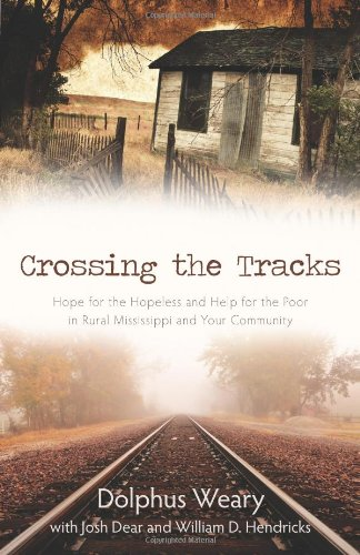 Crossing the Tracks: Hope for the Hopeless and Help for the Poor in Rural Mississippi and Your Community pdf