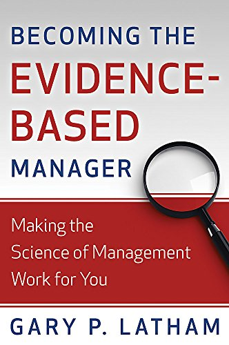 Becoming the Evidence-Based Manager: Making the Science...