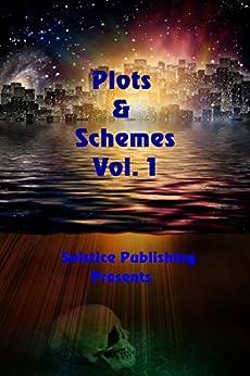 Plots & Schemes Vol. 1 by [De Louise, Debbie , Patton, Donna Alice, Sullivan, E. B., Gunn, Johnny, Meng, K. A., Sprayberry, K. C., Hamrick, Leah, Crockett, Lois, Smith, Stephy, Solomon, Susan Lynn]