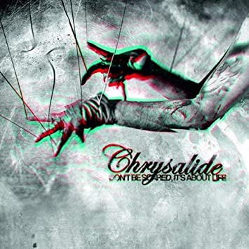 Dont be scared, its about life : Chrysalide: Amazon.es: Música