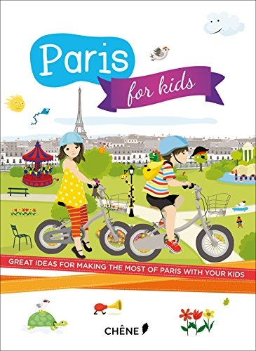 Paris for Kids: Great Ideas for Making the Most of Paris With Your Kids
