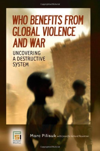 Who Benefits from Global Violence and War: Uncovering a Destructive System (Contemporary Psychology)