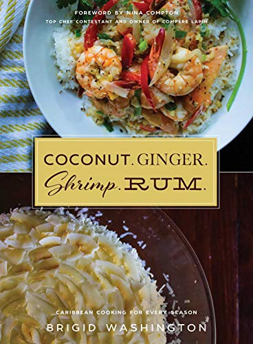Coconut. Ginger. Shrimp. Rum.: Caribbean Flavors for Every Season
