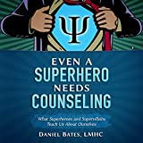 Even a Superhero Needs Counseling: What Superheroes and Super-Villains Teach Us about Ourselves