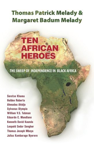 Ten African Heroes: The Sweep of Independence in Black Africa