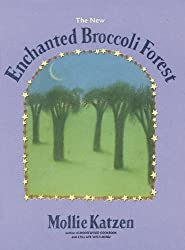 The New Enchanted Broccoli Forest: And Other Timeless Delicacies (Mollie Katzen's Classic Cooking)