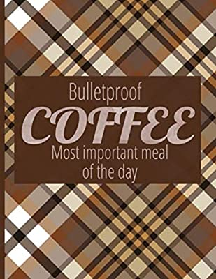 Bulletproof Coffee. Most Important Meal Of The Day: Complete 6 Month Ketogenic Diet Planner by Independently published