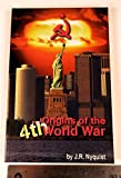 Origins of the Fourth World War : And the Coming Wars of Mass Destruction by J. R. Nyquist (1999-08-01)