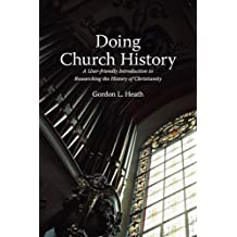 Doing Church History: A User-friendly Introduction To Resear