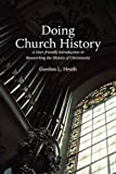 Doing Church History: A User-Friendly Introduction to Researching the History of Christianity