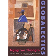 Globalectics: Theory and the Politics of Knowing (The Wellek Library Lectures)