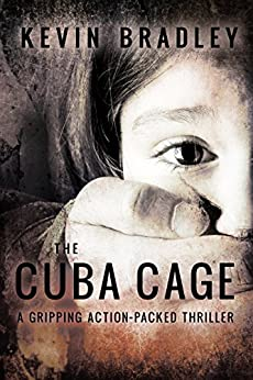 The Cuba Cage: A compelling page-turner, shocking and thrilling. Its fast pace will keep you gripped to the very end (Hedge & Cole Thriller Series). by [Bradley, Kevin]