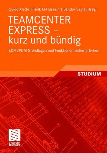 Teamcenter Express - Kurz und Bündig: EDM/PDM Grundlagen und Funktionen Sicher Erlernen (German Edition)