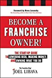 img - for Become a Franchise Owner!: The Start-Up Guide to Lowering Risk, Making Money, and Owning What you Do by Joel Libava (2011-12-06) book / textbook / text book