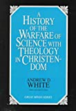 History of the Warfare of Science with Theology in Christendom, Andrew Dickson White, 0879758260