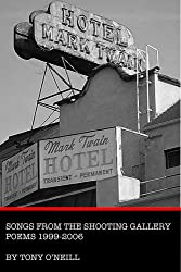 Songs from the Shooting Gallery: Poems 1999-2006