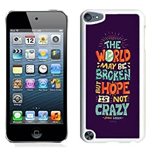 NEW Unique Custom Designed iPod Touch 5 Phone Case With Hope Is Not Crazy Broken World_White Phone Case