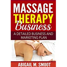 Massage Therapy Business: A Detailed Business and Marketing Plan