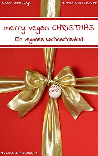 merry vegan CHRISTMAS: Ein veganes Weihnachtsfest (German Edition)