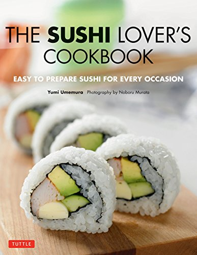 - The Sushi Lover's Cookbook: Easy to Prepare Sushi for Every Occasion