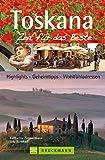Toskana – Zeit für das Beste: Highlights – Geheimtipps – Wohlfühladressen