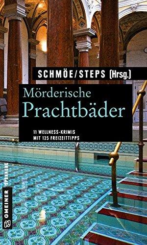Mörderische Prachtbäder: 11 Krimis rund um Soletherme und Moorbad. Mit 125 Freizeittipps (Kriminelle Freizeitführer im GMEINER-Verlag)