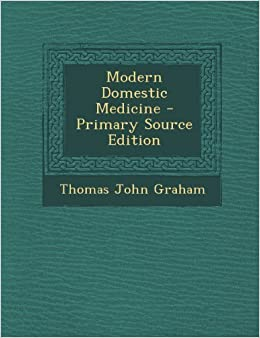 Book Modern Domestic Medicine by Thomas John Graham (2013-09-09)