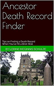 Ancestor Death Record Finder: Tips on Finding a Death Record When You've Hit a Brick Wall by [Schulze, Lorine McGinnis]