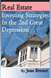 Real Estate Investing Strategies in the 2Nd Great Depression, Jesse Brewer, 1440470553