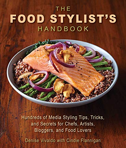 The Food Stylist#039s Handbook: Hundreds of Media Styling Tips Tricks and Secrets for Chefs Artists Bloggers and Food Lovers