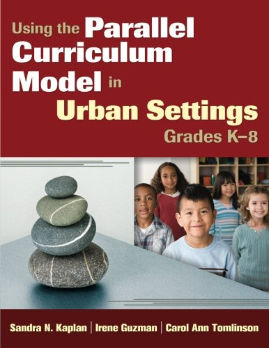 Using the Parallel Curriculum Model in Urban Settings, Grades K-8