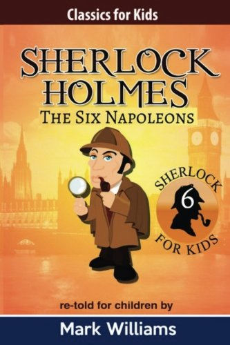 Sherlock Holmes re-told for children : The Six Napoleons: American English Edition (Classics for Kids) (Volume 6)