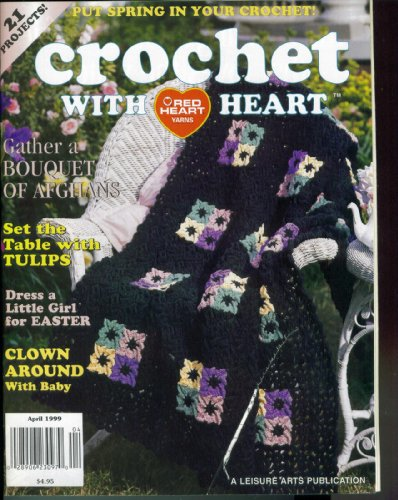 (Crochet with Heart. Put Spring in Your Crochet. April 1999. Leisure Arts Magazine. (21 Projects. Bouquet of Afghans. Table with Tulips; Dress Girl for Easter; Clown Around with Baby., 4))