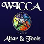 Wicca Altar: Wicca Altar & Tools for Beginners, Intermediate and Advanced Wiccans: Wicca Book Of Spells, Book 2 | Lisa Daily