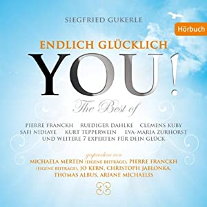 YOU! Endlich glücklich (The Best of): 14 Experten für Dein Glück Hörbuch