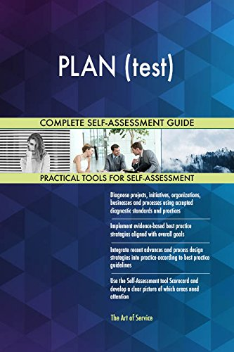 PLAN (test) All-Inclusive Self-Assessment - More than 690 Success Criteria, Instant Visual Insights, Comprehensive Spreadsheet Dashboard, Auto-Prioritized for Quick Results
