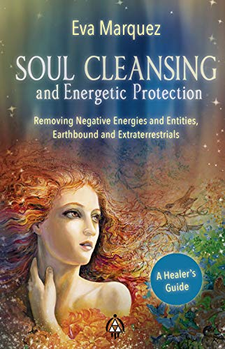 Soul Cleansing and Energetic Protection : Removing Negative Energies and Entities, Earthbound and Extraterrestrial (Eva-shopping)
