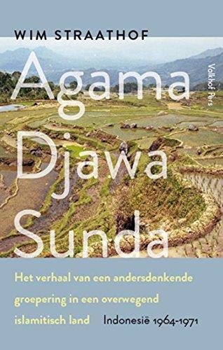 Agama Djawa Sunda: het verhaal van een andersdenkende groepering in een overwegend islamitisch land (Indonesië 1964-1971) Wim Straathof