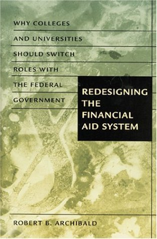 Redesigning the Financial Aid System: Why Colleges and Universities Should Switch Roles with the Federal Government by Robert B. Archibald (2002-11-13)