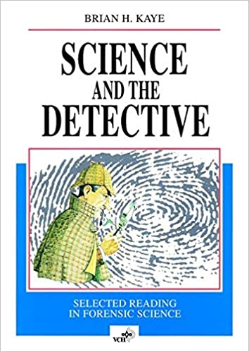 Science And The Detective Selected Reading In Forensic Science Kaye Brian H 9783527292523 Amazon Com Books