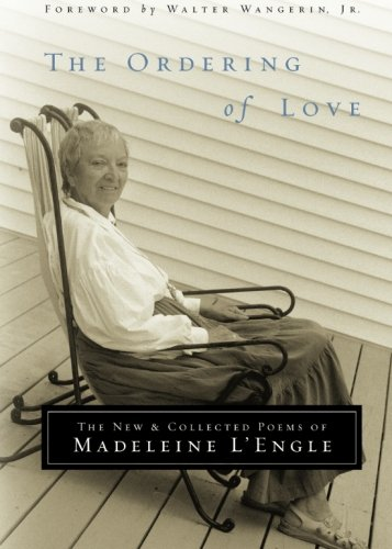 The Ordering of Love: The New & Collected Poems of Madeleine L'Engle (Writers' Palette Book)