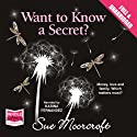 Want to Know a Secret? Audiobook by Sue Moorcroft Narrated by Karina Fernandez
