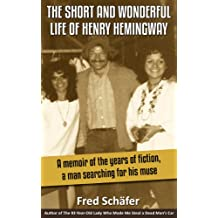 The Short and Wonderful Life of Henry Hemingway – A memoir of the years of fiction, a man searching for his Muse